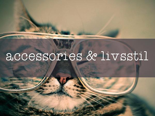 ACCESSORIES & LIVSSTIL
